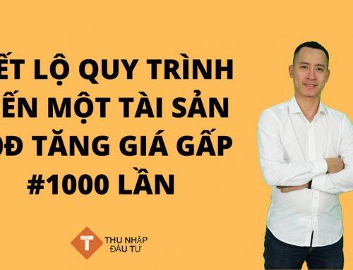 Tiết lộ quy trình biến một tài sản từ 0đ tăng giá gấp 1000 lần